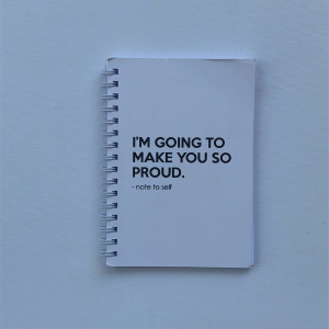 """I am going to make you so proud -note to self"" A6 Notebook"