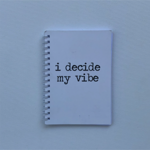 """I decide my vibe"" - A6 Notebook"