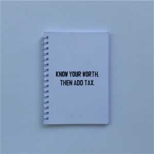"""Know your worth. Then add tax."" - A6 Notebook"