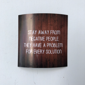 "Fridge Magnet -  ""Stay away from negative people. They have a problem for every solution."""