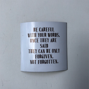 "Fridge Magnet -  ""Be careful with your words. Once they are said they can only be forgiven, not forgotten."""