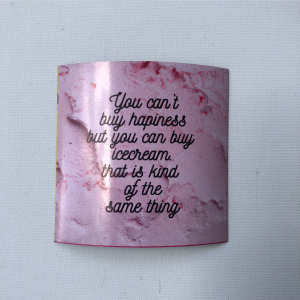 "Fridge Magnet - ""You can't buy happiness but you can buy icecream which is kind of the same thing"""