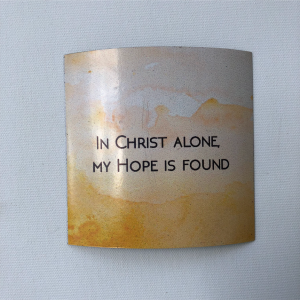 "Fridge Magnet - ""In Christ alone my hope is found"""