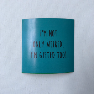 "Fridge Magnet -  ""I'm not only weired, I'm gifted too!"""