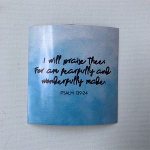 "Fridge Magnet - ""I will praise thee for am fearfully and wonderfully made"""