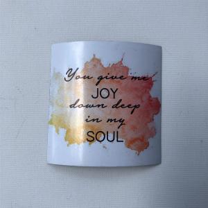 "Fridge Magnet - ""You give me joy down deep in my soul"""