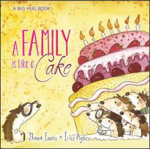 A Family is Like a Cake by Shona Innes (A Big Hug Book Collection)