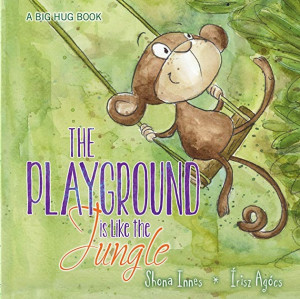 The Playground is Like the Jungle by Shona Innes (A Big Hug Book Collection)