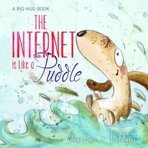The Internet is Like a Puddle  by Shona Innes (A Big Hug Book Collection)