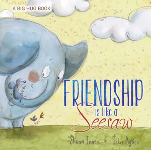 Friendship is Like a See Saw by Shona Innes (A Big Hug Book Collection)