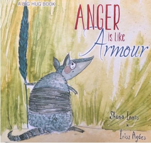 Anger is like Armour  by Shona Innes (A Big Hug Book Collection)