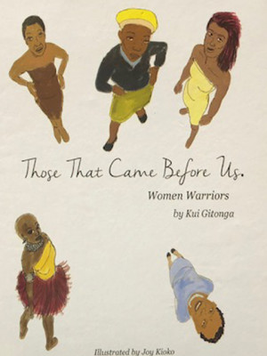Those That Came Before Us ; Women Warriors by Kui Gitonga