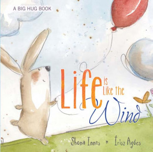 Life is Like the Wind by Shona Innes (A Big Hug Book Collection)