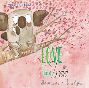 Love is Like a Tree by Shona Innes (A Big Hug Book Collection)