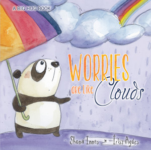 Worries are Like Clouds by Shona Innes (A Big Hug Book Collection)